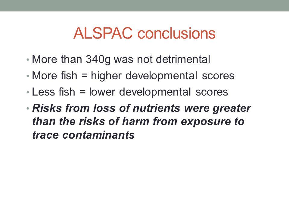 ALSPAC conclusions More than 340g was not detrimental More fish = higher developmental scores Less fish = lower developmental scores Risks from loss o