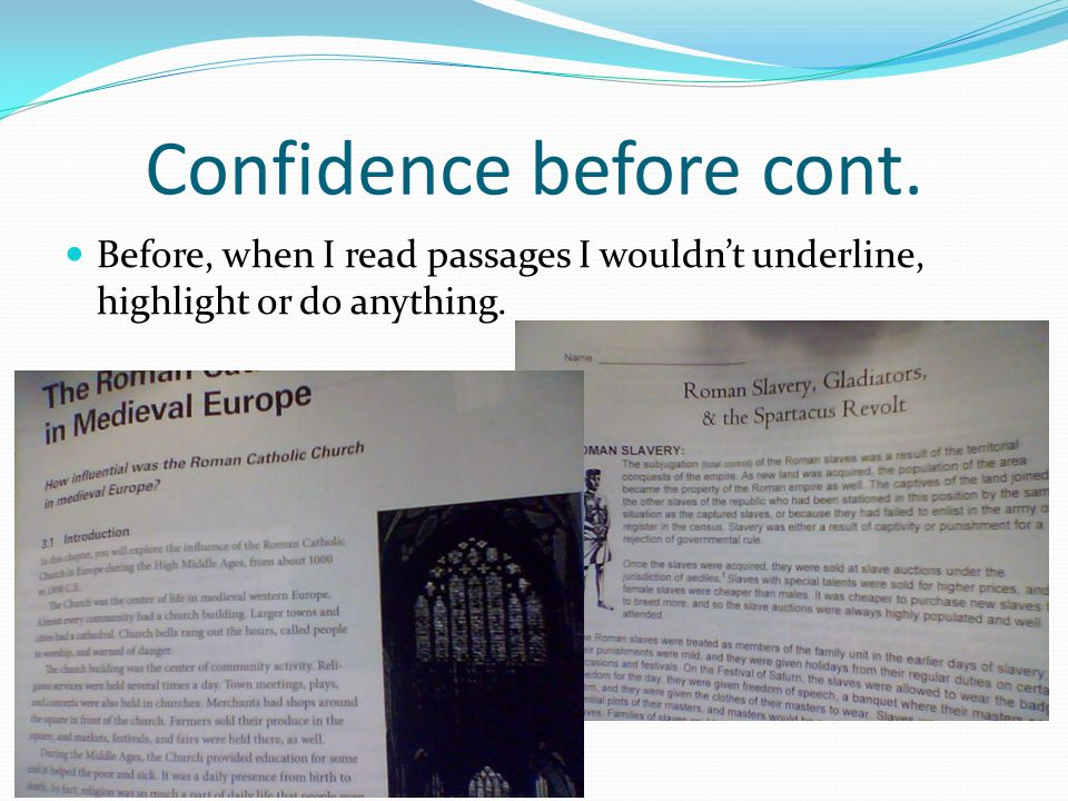 Confidence before cont. Before, when I read passages I wouldn't underline, highlight or do anything.