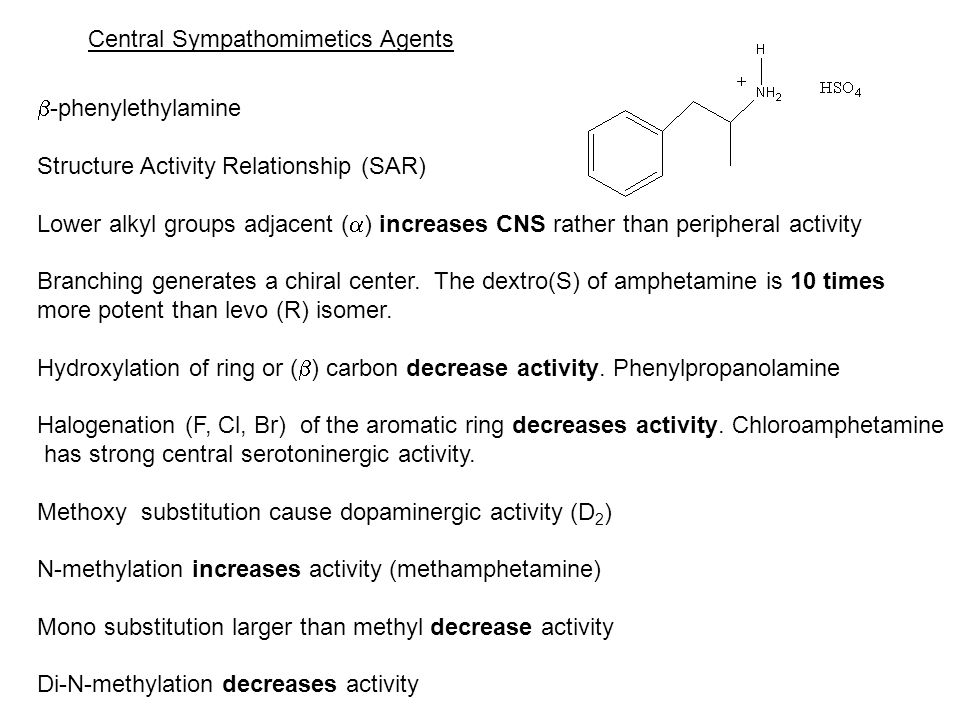 Central Sympathomimetics Agents  -phenylethylamine Structure Activity Relationship (SAR) Lower alkyl groups adjacent (  ) increases CNS rather than peripheral activity Branching generates a chiral center.
