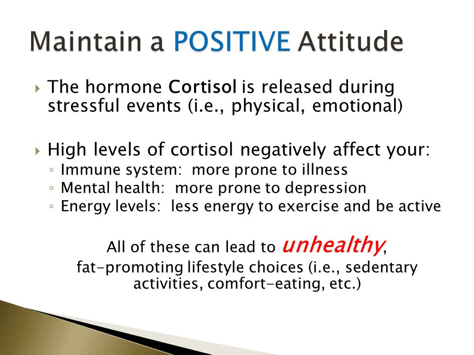  The hormone Cortisol is released during stressful events (i.e., physical, emotional)  High levels of cortisol negatively affect your: ◦ Immune syst