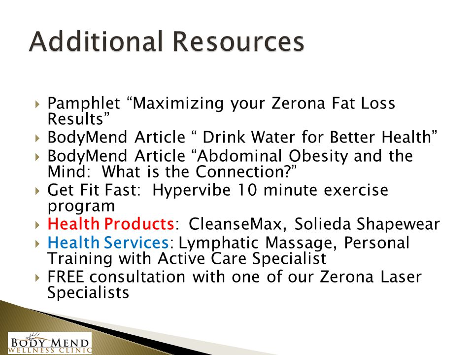 " Pamphlet ""Maximizing your Zerona Fat Loss Results""  BodyMend Article "" Drink Water for Better Health""  BodyMend Article ""Abdominal Obesity and the"
