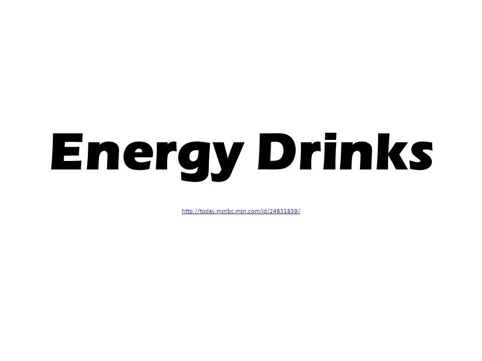 Energy Drinks http://today.msnbc.msn.com/id/24831859/