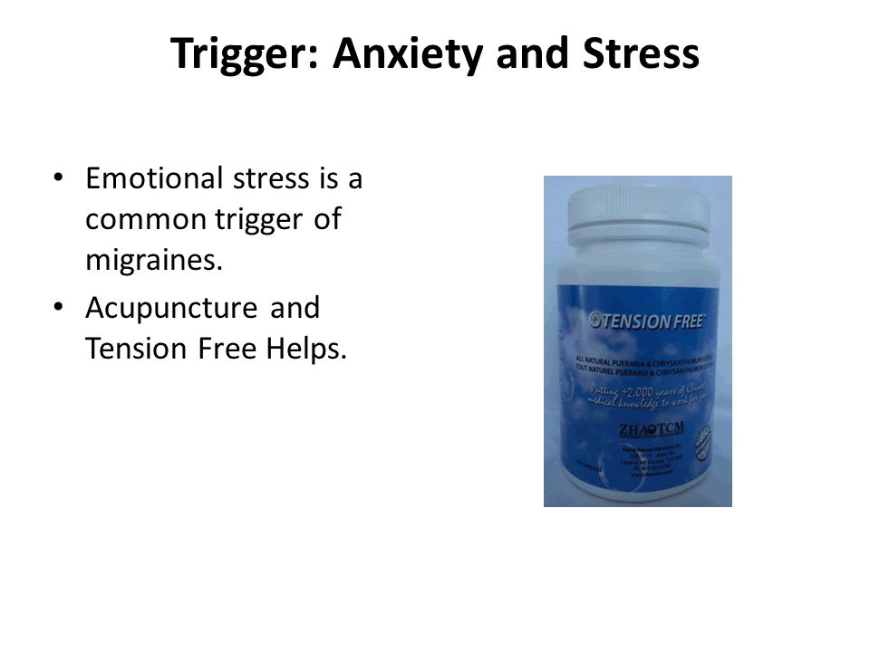 Trigger: Anxiety and Stress Emotional stress is a common trigger of migraines.