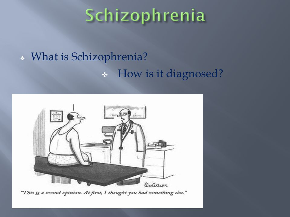  What is Schizophrenia?  How is it diagnosed?