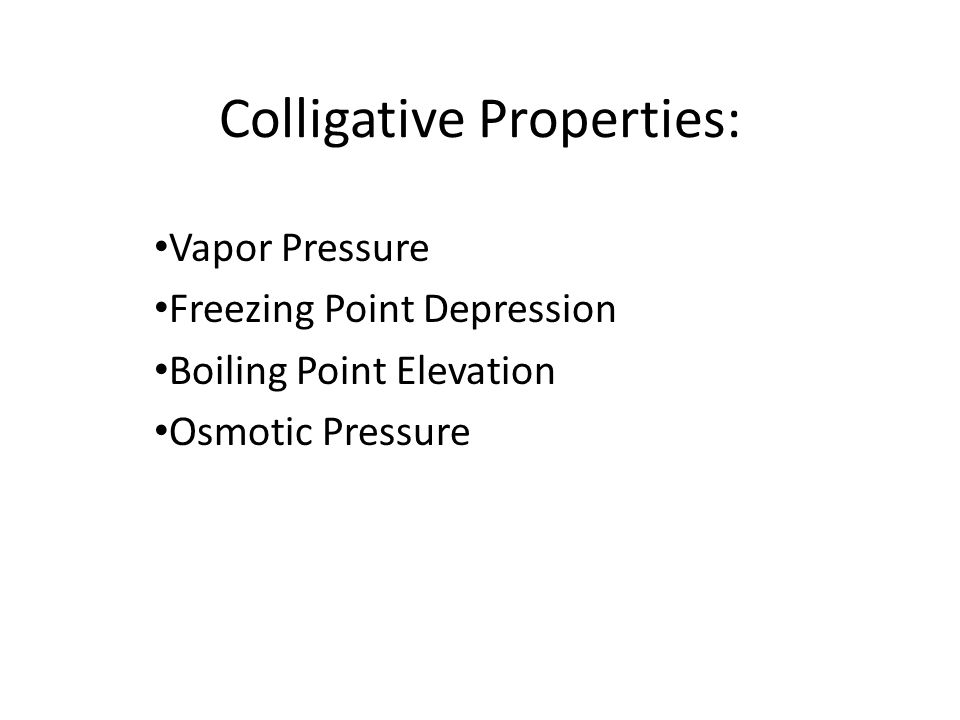 Colligative Properties: Vapor Pressure Freezing Point Depression Boiling Point Elevation Osmotic Pressure