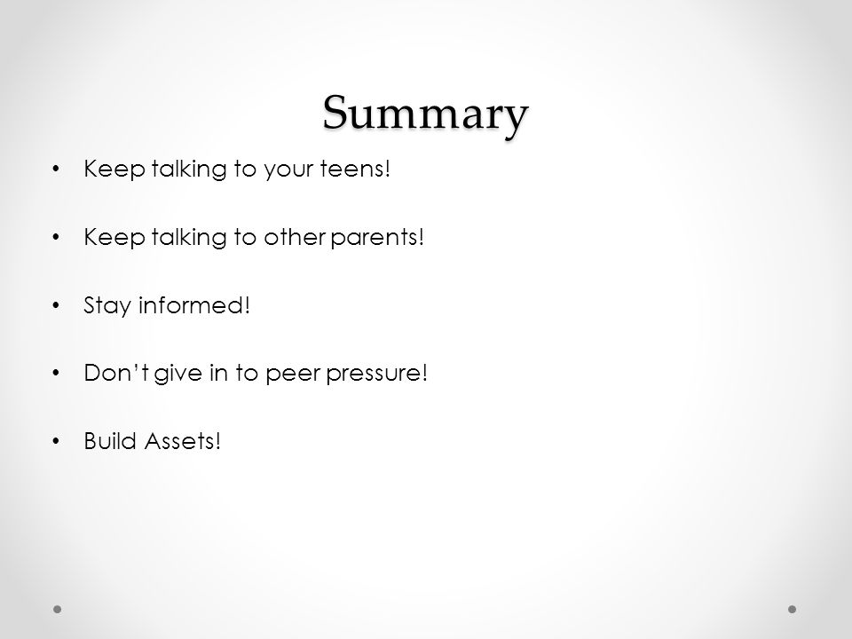 Summary Keep talking to your teens. Keep talking to other parents.