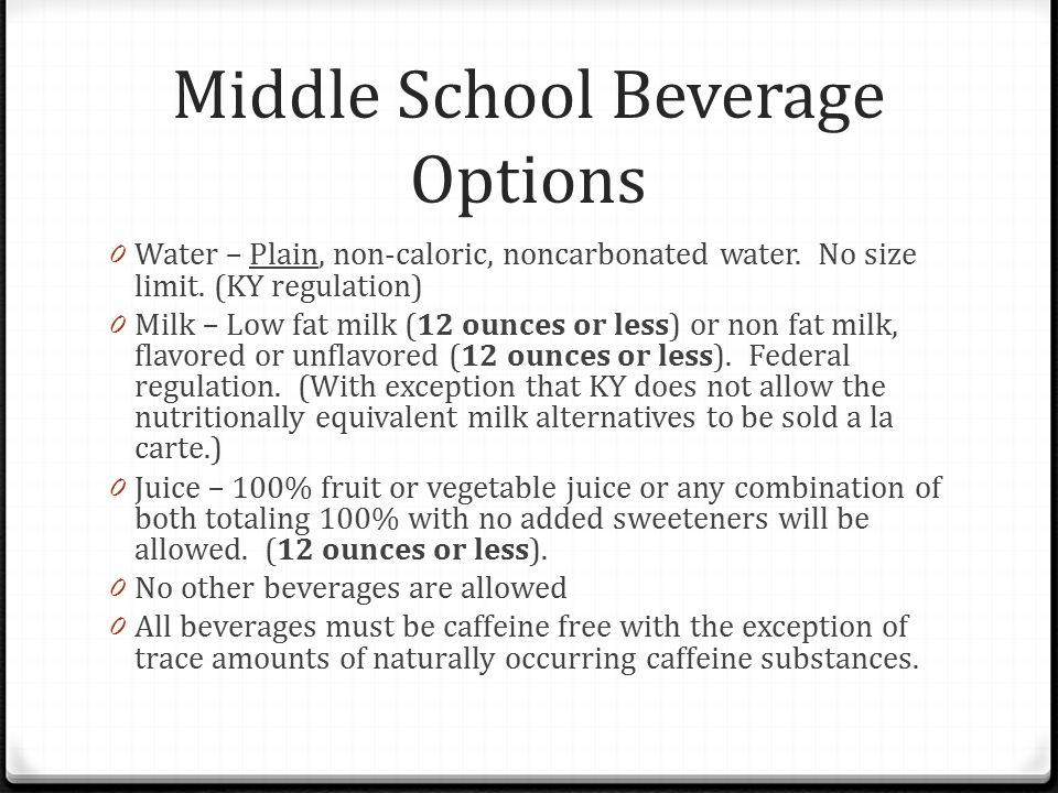 Middle School Beverage Options 0 Water – Plain, non-caloric, noncarbonated water.