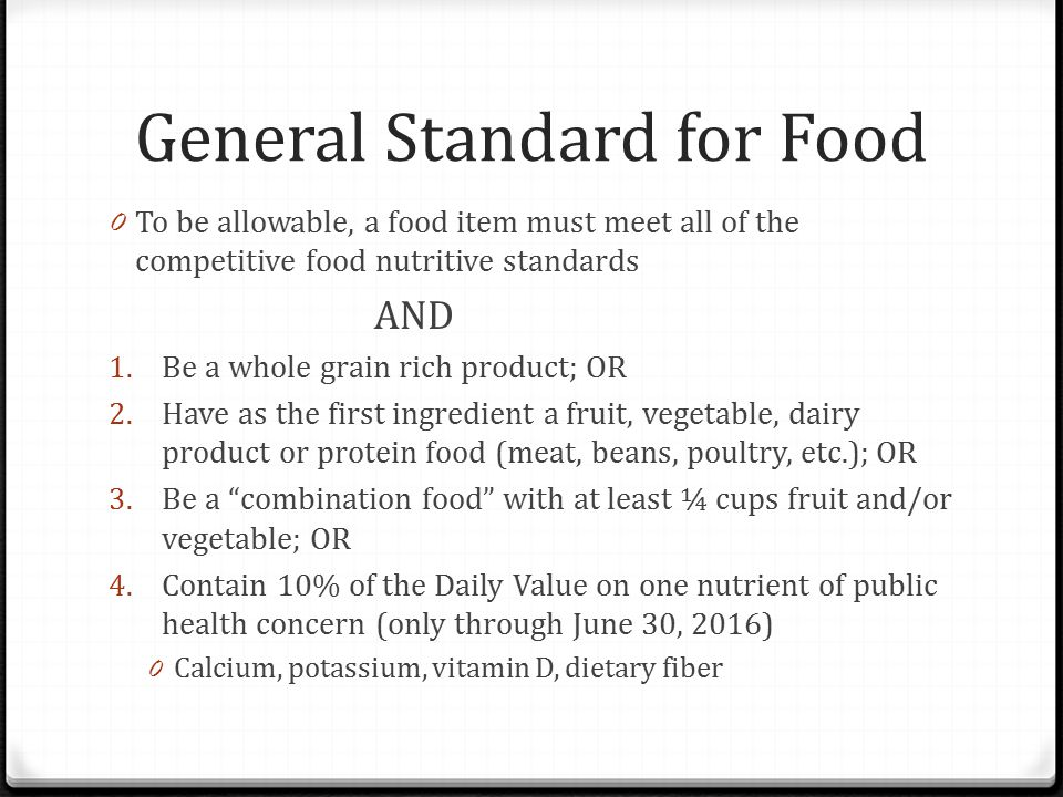 General Standard for Food 0 To be allowable, a food item must meet all of the competitive food nutritive standards AND 1. Be a whole grain rich produc