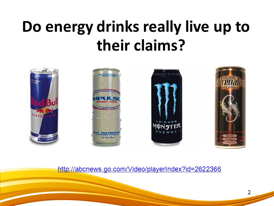 Do energy drinks really live up to their claims? 2 2 http://abcnews.go.com/Video/playerIndex?id=2622366