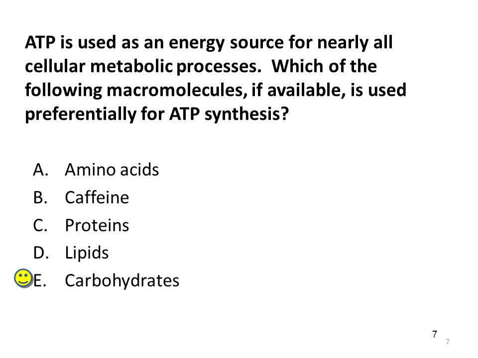 7 7 ATP is used as an energy source for nearly all cellular metabolic processes.