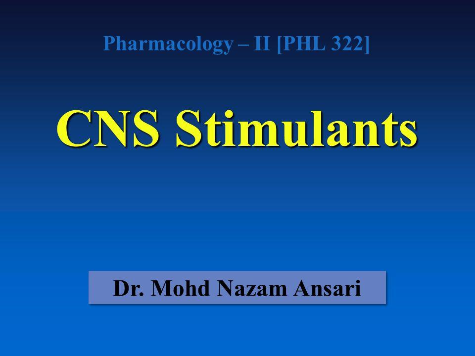 Pharmacology – II [PHL 322] CNS Stimulants Dr. Mohd Nazam Ansari