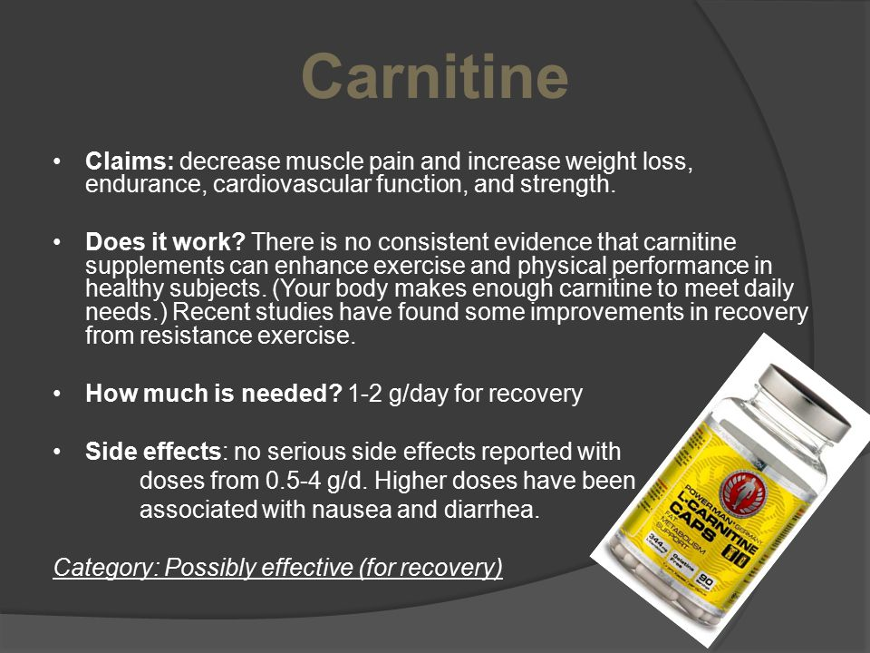 Carnitine Claims: decrease muscle pain and increase weight loss, endurance, cardiovascular function, and strength. Does it work? There is no consisten