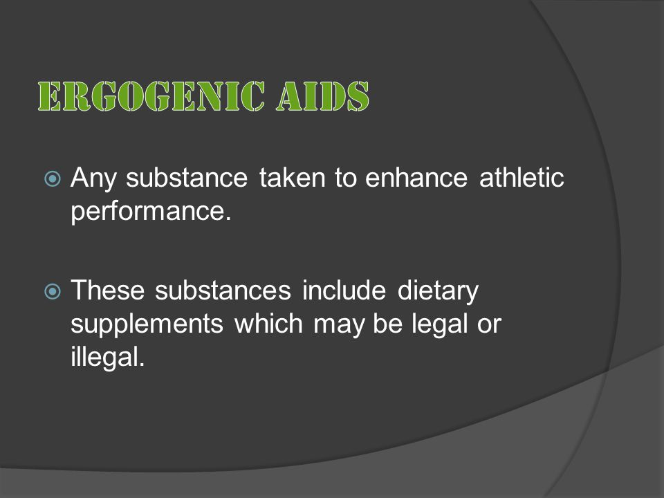  Any substance taken to enhance athletic performance.  These substances include dietary supplements which may be legal or illegal.
