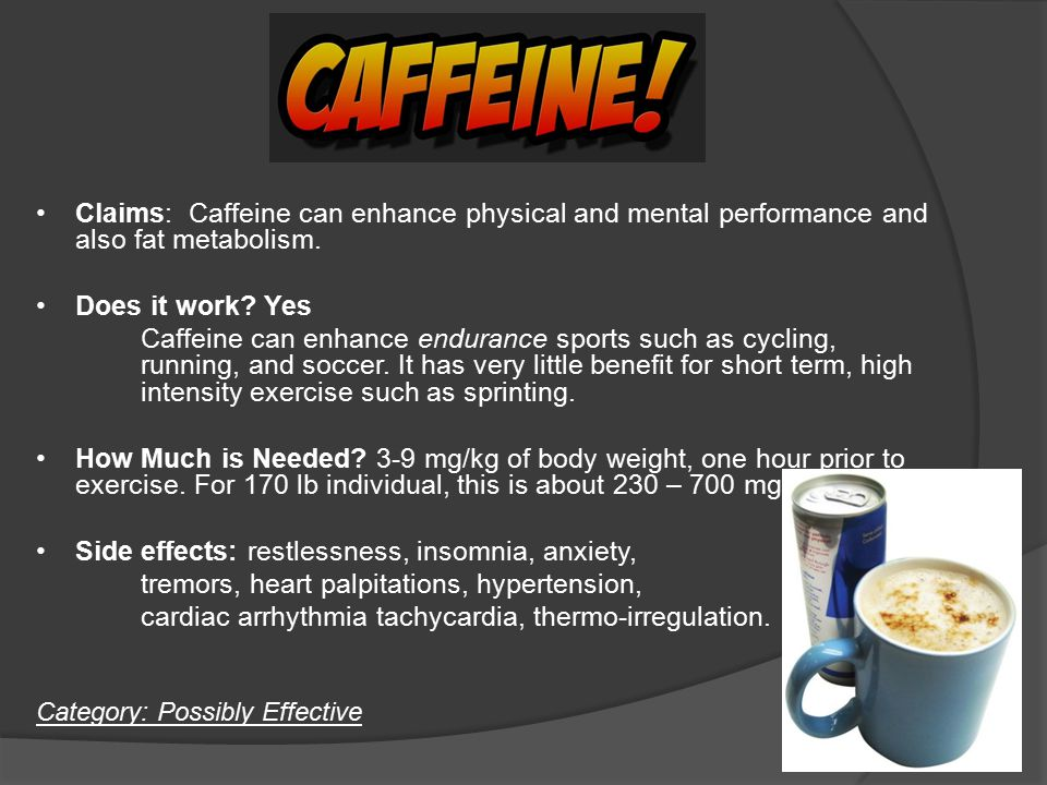 Caffeine Claims: Caffeine can enhance physical and mental performance and also fat metabolism. Does it work? Yes Caffeine can enhance endurance sports