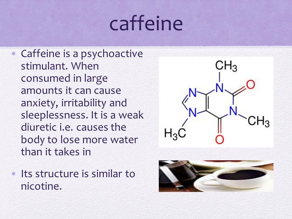 caffeine Caffeine is a psychoactive stimulant.