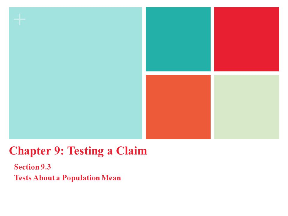 + Chapter 9: Testing a Claim Section 9.3 Tests About a Population Mean