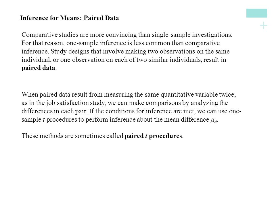 + Inference for Means: Paired Data Comparative studies are more convincing than single-sample investigations.