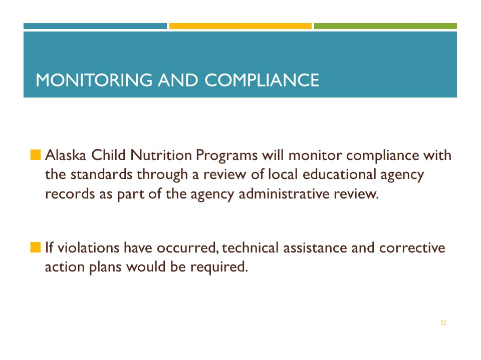 MONITORING AND COMPLIANCE Alaska Child Nutrition Programs will monitor compliance with the standards through a review of local educational agency records as part of the agency administrative review.