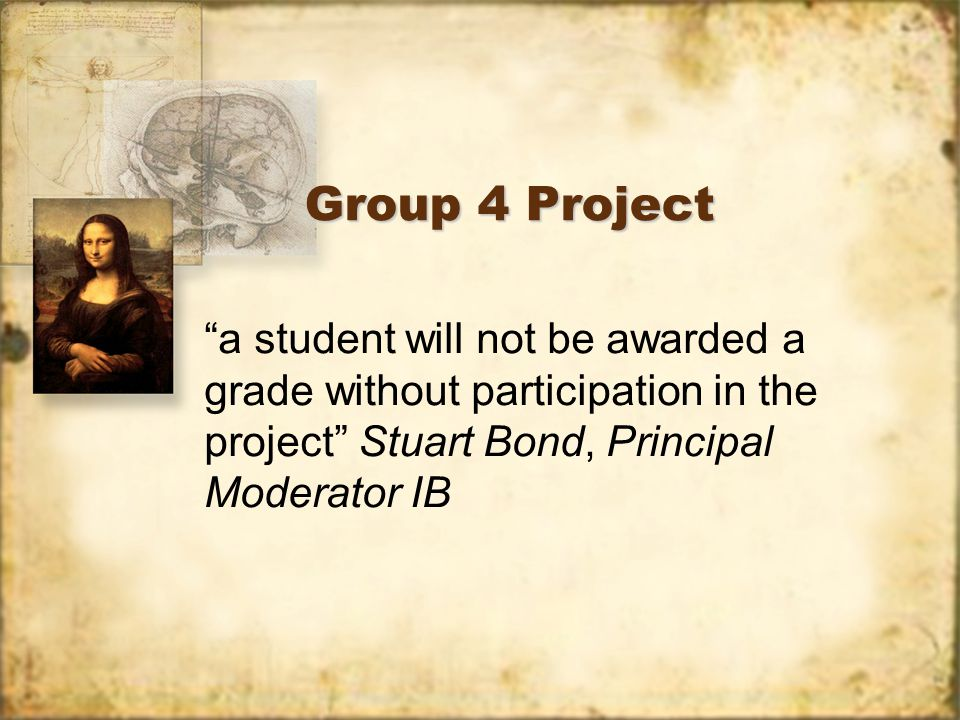 Group 4 Project a student will not be awarded a grade without participation in the project Stuart Bond, Principal Moderator IB