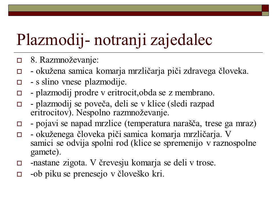 Plazmodij- notranji zajedalec  8. Razmnoževanje:  - okužena samica komarja mrzličarja piči zdravega človeka.  - s slino vnese plazmodije.  - plazm