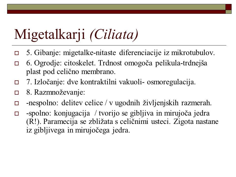Migetalkarji (Ciliata)  5. Gibanje: migetalke-nitaste diferenciacije iz mikrotubulov.  6. Ogrodje: citoskelet. Trdnost omogoča pelikula-trdnejša pla