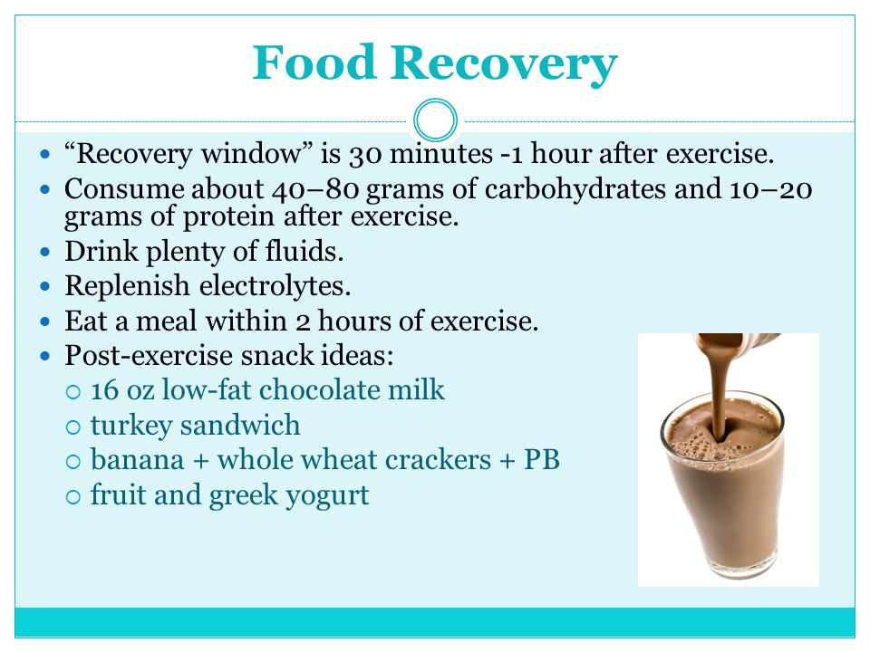 "Food Recovery ""Recovery window"" is 30 minutes -1 hour after exercise. Consume about 40–80 grams of carbohydrates and 10–20 grams of protein after exer"