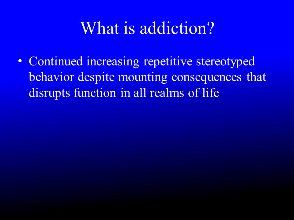 What is addiction.