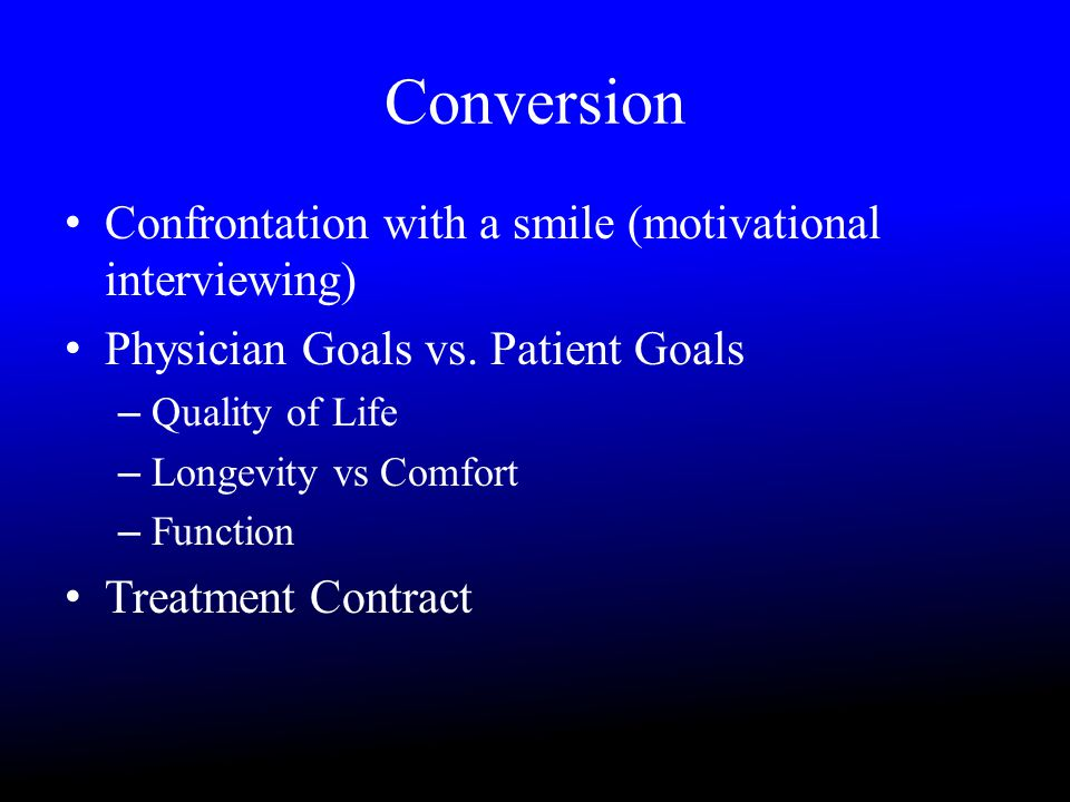 Conversion Confrontation with a smile (motivational interviewing) Physician Goals vs.