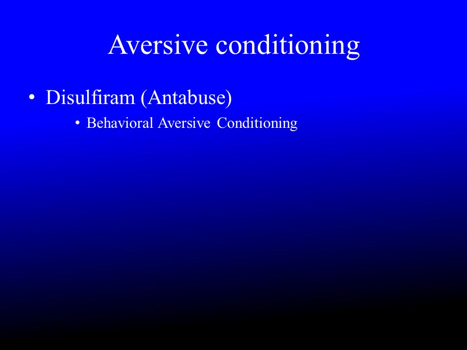 Aversive conditioning Disulfiram (Antabuse) Behavioral Aversive Conditioning