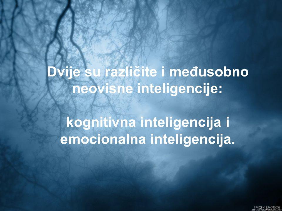 Dvije su različite i međusobno neovisne inteligencije: kognitivna inteligencija i emocionalna inteligencija.