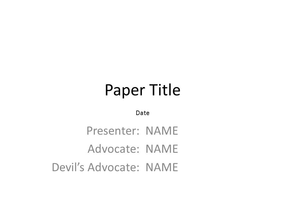 Paper Title Presenter: Advocate: Devil's Advocate: NAME Date