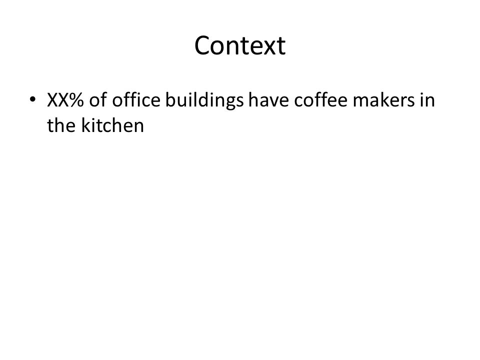 Context XX% of office buildings have coffee makers in the kitchen