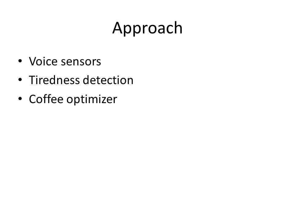 Approach Voice sensors Tiredness detection Coffee optimizer