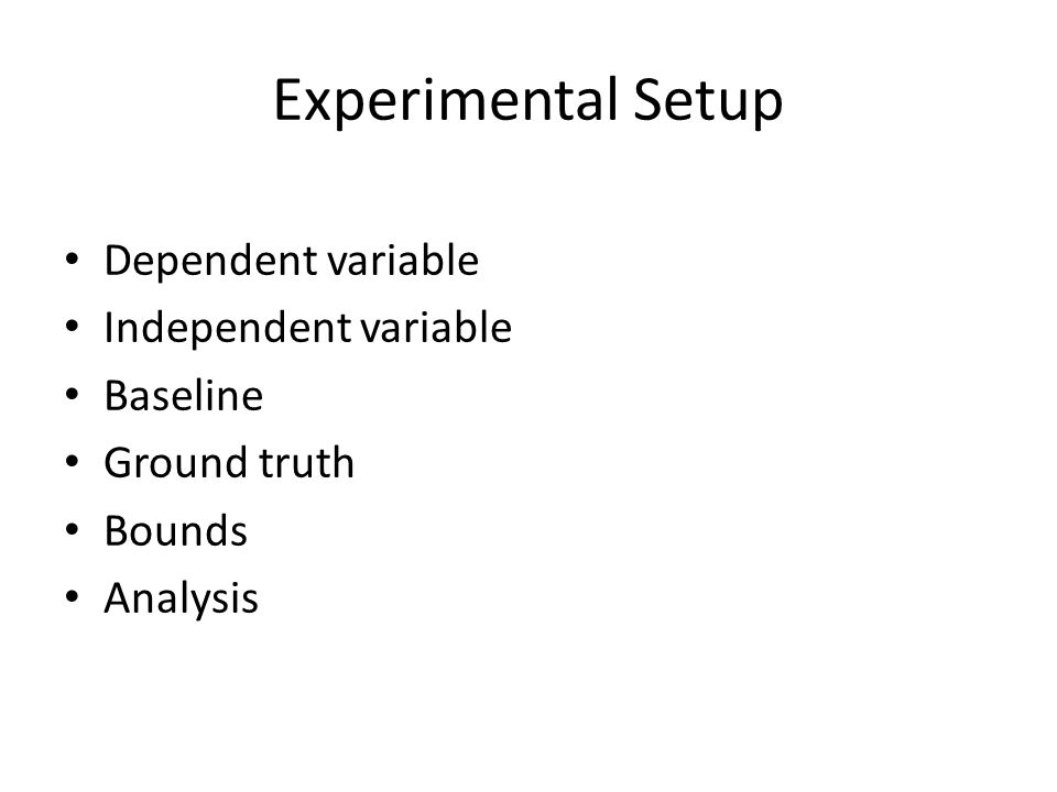 Experimental Setup Dependent variable Independent variable Baseline Ground truth Bounds Analysis