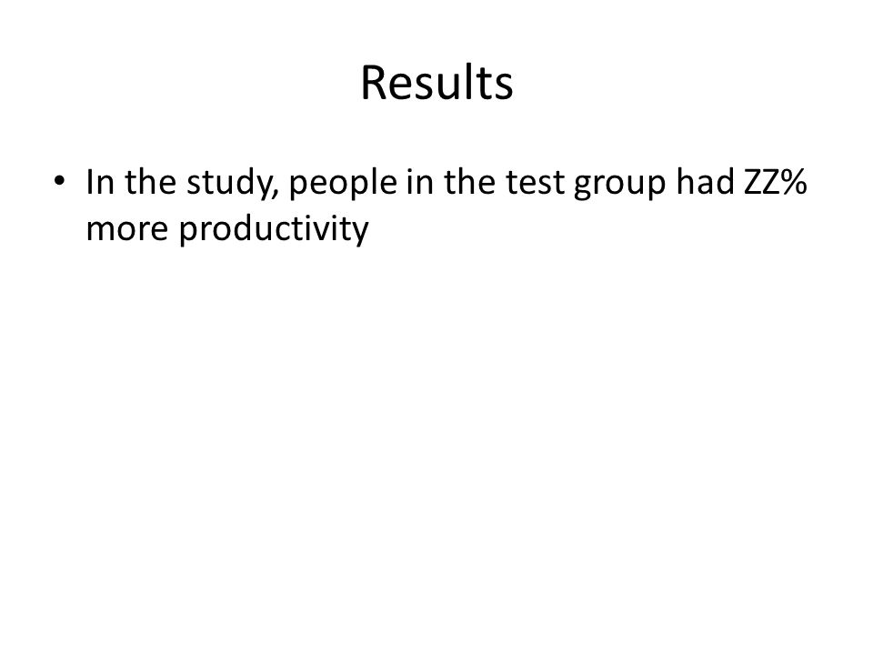 Results In the study, people in the test group had ZZ% more productivity