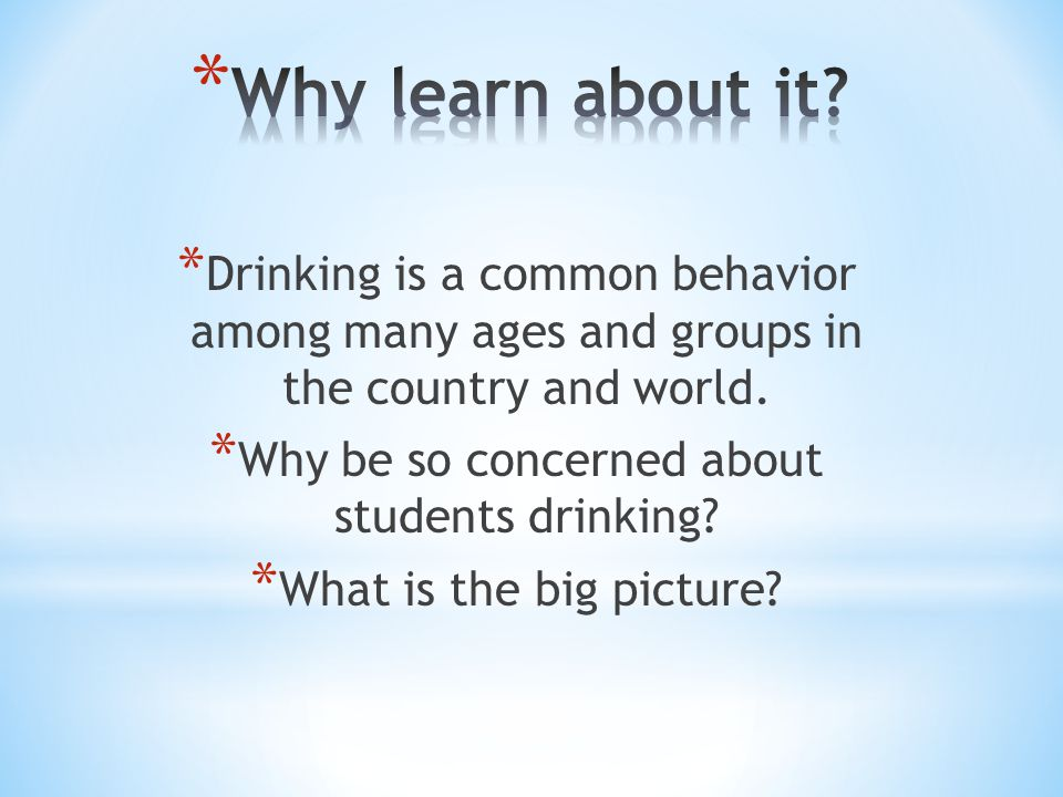 * Drinking is a common behavior among many ages and groups in the country and world.
