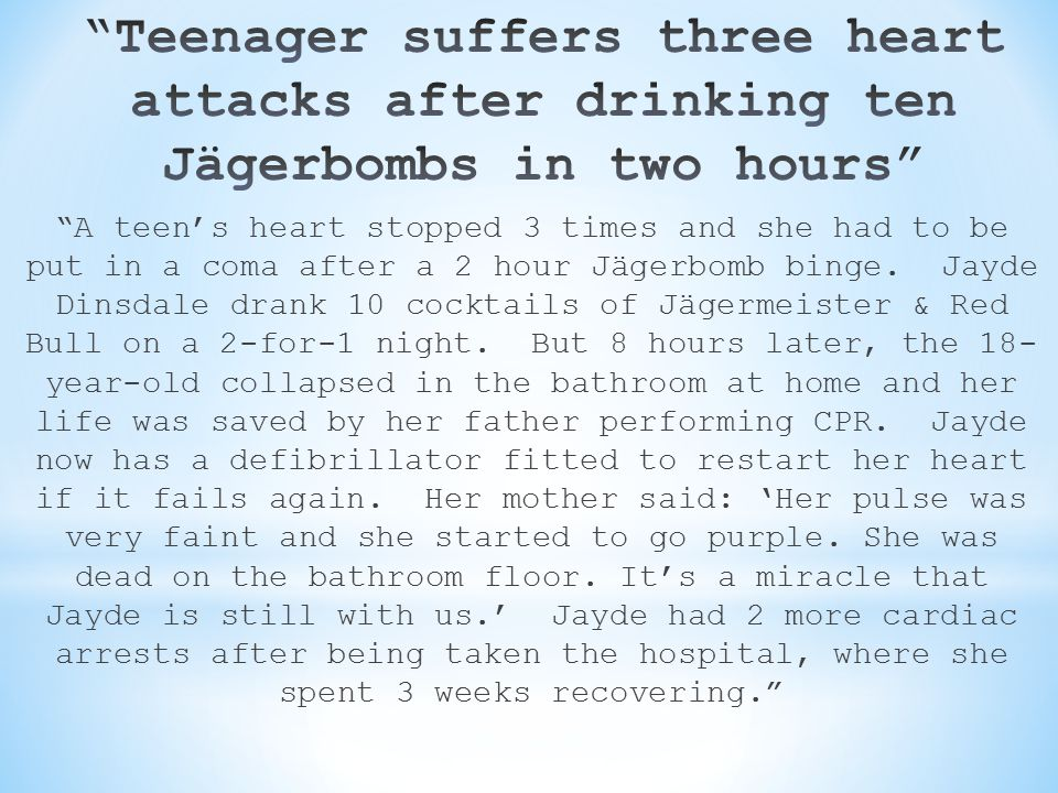 """""""A teen's heart stopped 3 times and she had to be put in a coma after a 2 hour Jägerbomb binge. Jayde Dinsdale drank 10 cocktails of Jägermeister & Re"""
