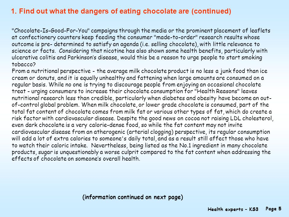 Chocolate-Is-Good-For-You campaigns through the media or the prominent placement of leaflets at confectionery counters keep feeding the consumer made-to-order research results whose outcome is pre- determined to satisfy an agenda (i.e.