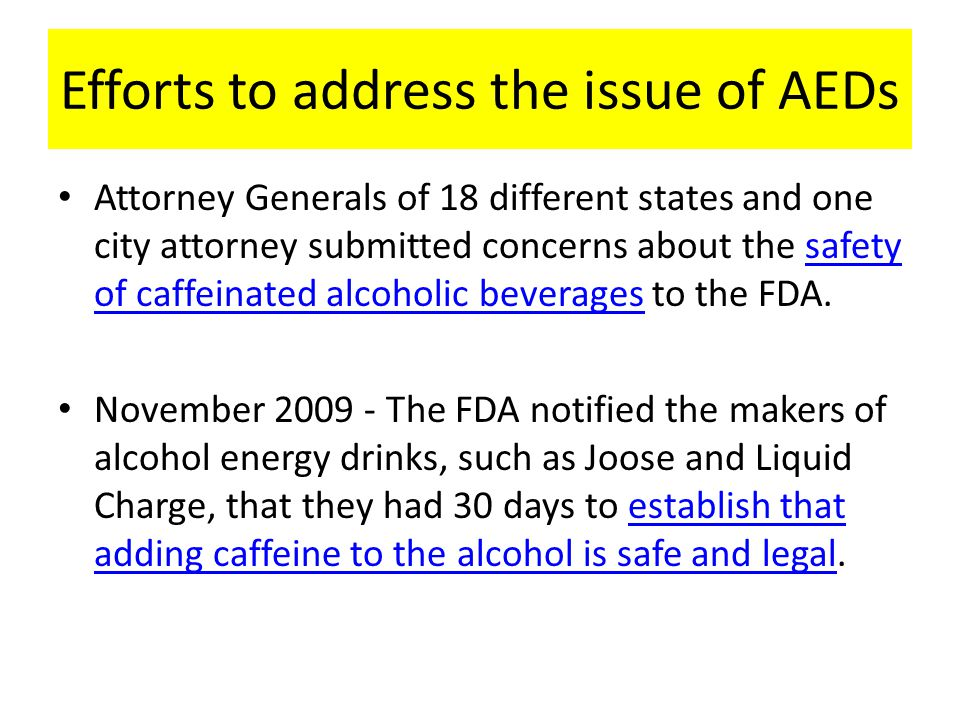 Efforts to address the issue of AEDs Attorney Generals of 18 different states and one city attorney submitted concerns about the safety of caffeinated