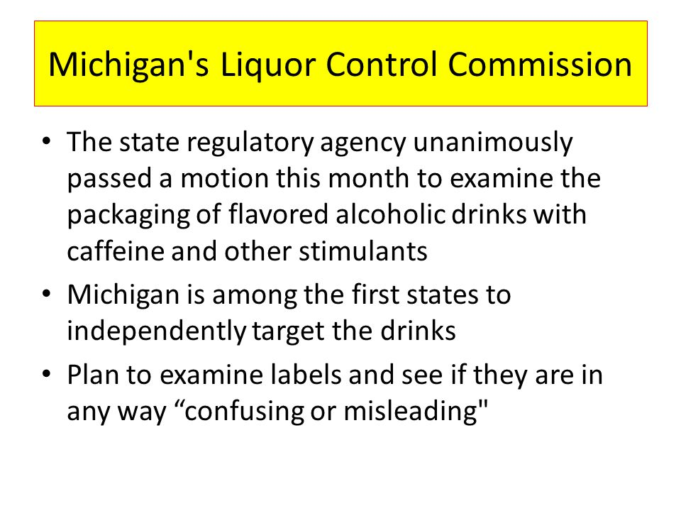 Michigan's Liquor Control Commission The state regulatory agency unanimously passed a motion this month to examine the packaging of flavored alcoholic