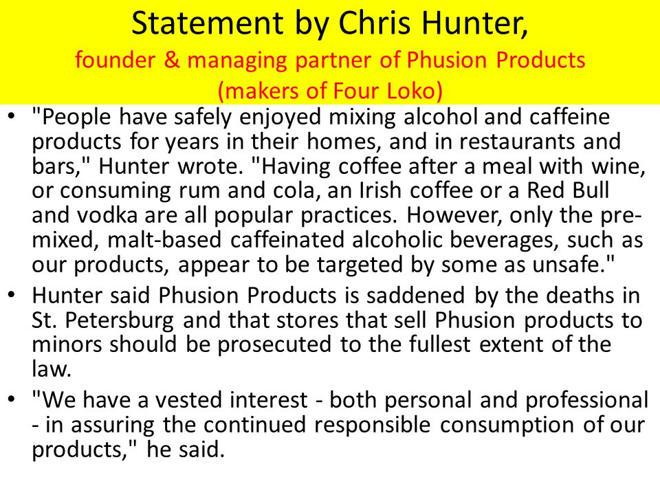 Statement by Chris Hunter, founder & managing partner of Phusion Products (makers of Four Loko)