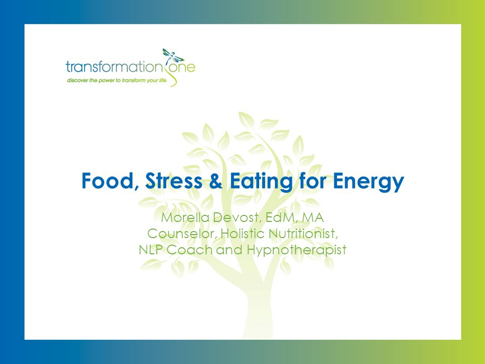 Morella Devost, EdM, MA Counselor, Holistic Nutritionist, NLP Coach and Hypnotherapist Food, Stress & Eating for Energy