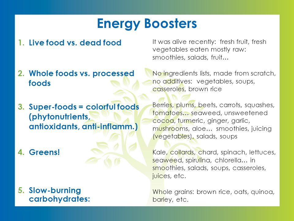 Energy Boosters 1.Live food vs.dead food 2.Whole foods vs.