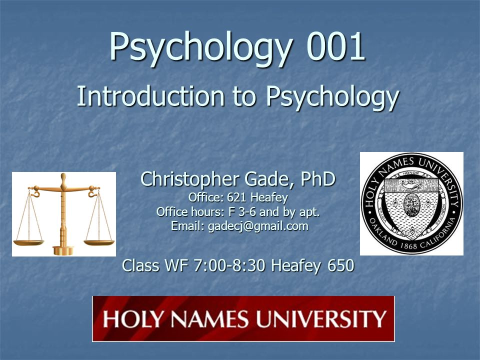 Psychology 001 Introduction to Psychology Christopher Gade, PhD Office: 621 Heafey Office hours: F 3-6 and by apt.