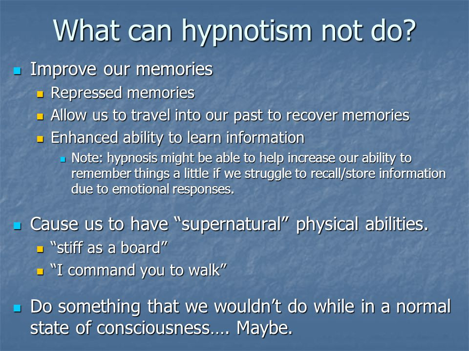 What can hypnotism not do.