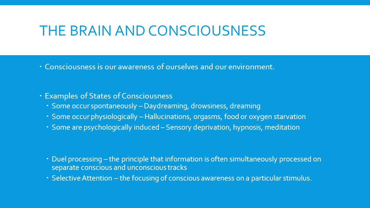 THE BRAIN AND CONSCIOUSNESS  Consciousness is our awareness of ourselves and our environment.