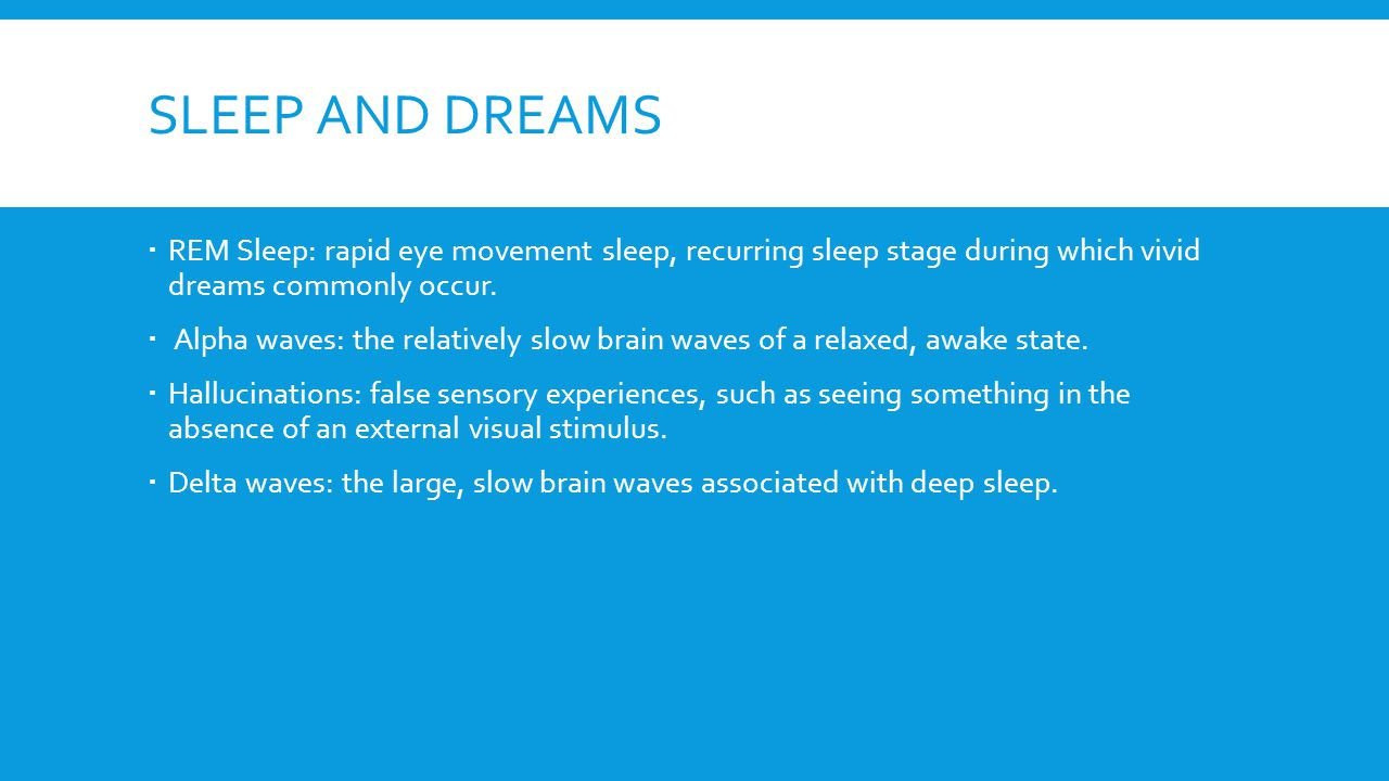 SLEEP AND DREAMS  REM Sleep: rapid eye movement sleep, recurring sleep stage during which vivid dreams commonly occur.