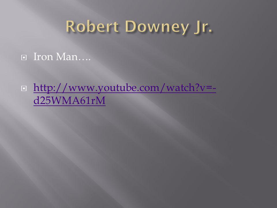  Iron Man….  http://www.youtube.com/watch?v=- d25WMA61rM http://www.youtube.com/watch?v=- d25WMA61rM