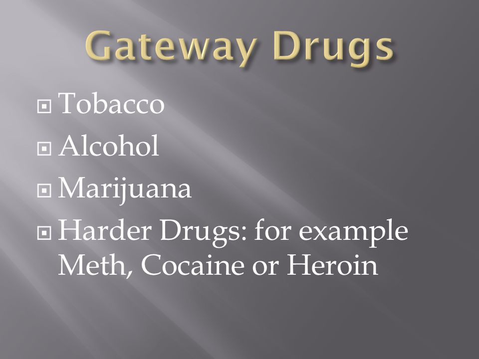  Tobacco  Alcohol  Marijuana  Harder Drugs: for example Meth, Cocaine or Heroin