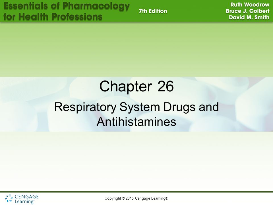 Copyright © 2015 Cengage Learning® Chapter 26 Respiratory System Drugs and Antihistamines